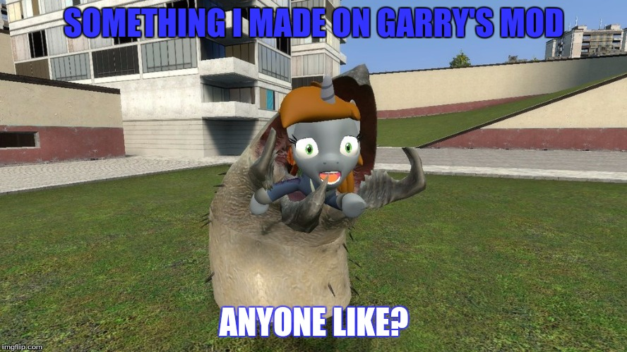 yeah.... | SOMETHING I MADE ON GARRY'S MOD ANYONE LIKE? | image tagged in gmod,little pip,graboid,tremors | made w/ Imgflip meme maker