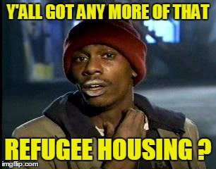 Homeless American Veterans be like . . . | Y'ALL GOT ANY MORE OF THAT REFUGEE HOUSING ? | image tagged in memes,yall got any more of,refugees,homeless,veterans | made w/ Imgflip meme maker