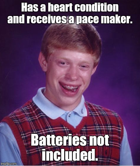 Bad Luck Brian Meme | Has a heart condition and receives a pace maker. Batteries not included. | image tagged in memes,bad luck brian | made w/ Imgflip meme maker
