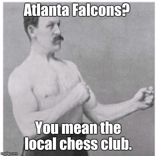 1cths3.jp  | Atlanta Falcons? You mean the local chess club. | image tagged in 1cths3jp | made w/ Imgflip meme maker