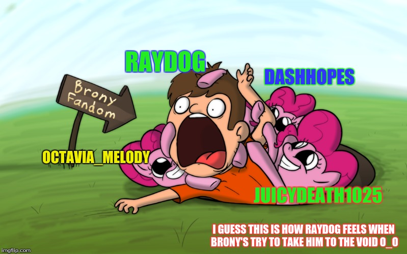 ¯_(ツ)_/¯      (Image is by Piemations) | RAYDOG I GUESS THIS IS HOW RAYDOG FEELS WHEN BRONY'S TRY TO TAKE HIM TO THE VOID O_O OCTAVIA_MELODY JUICYDEATH1025 DASHHOPES | image tagged in raydog,dashhopes,octavia_melody,juicydeath1025,brony void | made w/ Imgflip meme maker