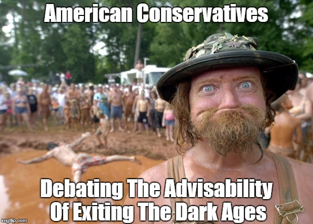 American Conservatives Debating The Advisability Of Exiting The Dark Ages | made w/ Imgflip meme maker