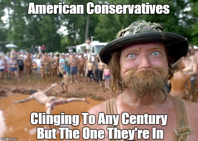 American Conservatives Clinging To Any Century But The One They're In | made w/ Imgflip meme maker