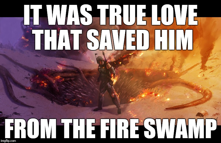 IT WAS TRUE LOVE THAT SAVED HIM FROM THE FIRE SWAMP | made w/ Imgflip meme maker