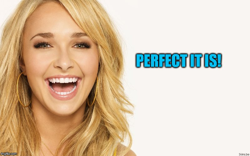 PERFECT IT IS! | made w/ Imgflip meme maker
