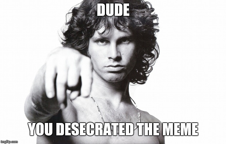 DUDE YOU DESECRATED THE MEME | made w/ Imgflip meme maker