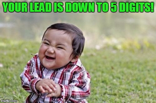 Evil Toddler Meme | YOUR LEAD IS DOWN TO 5 DIGITS! | image tagged in memes,evil toddler | made w/ Imgflip meme maker