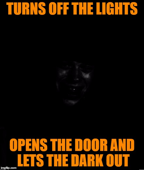 Lights out week, an Octavia_Melody event. | TURNS OFF THE LIGHTS OPENS THE DOOR AND LETS THE DARK OUT | image tagged in bad luck brian,funny,meme,an octavia_melody event,lights out week | made w/ Imgflip meme maker