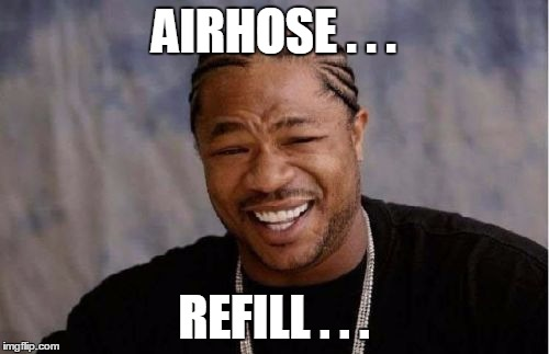 Yo Dawg Heard You Meme | AIRHOSE . . . REFILL . . . | image tagged in memes,yo dawg heard you | made w/ Imgflip meme maker