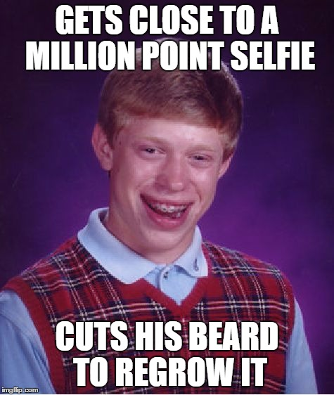 Bad Luck Brian Meme | GETS CLOSE TO A MILLION POINT SELFIE CUTS HIS BEARD TO REGROW IT | image tagged in memes,bad luck brian | made w/ Imgflip meme maker
