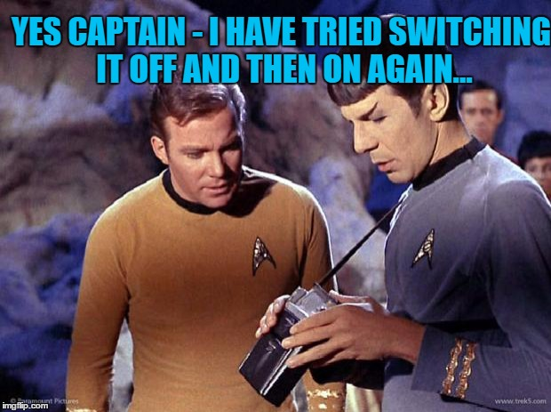 Aaaand he's out of ideas... | YES CAPTAIN - I HAVE TRIED SWITCHING IT OFF AND THEN ON AGAIN... | image tagged in spock-tricorder,memes,star trek,technology,tv,sci-fi | made w/ Imgflip meme maker