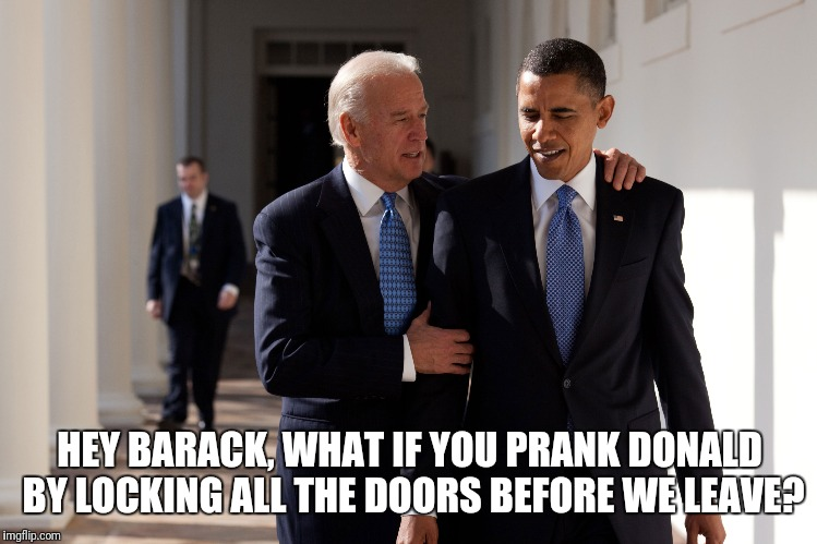 HEY BARACK, WHAT IF YOU PRANK DONALD BY LOCKING ALL THE DOORS BEFORE WE LEAVE? | made w/ Imgflip meme maker