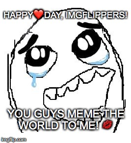 I know it's early, but I ❤️ you guys sooo much! | HAPPY❤️DAY, IMGFLIPPERS! YOU GUYS MEME THE WORLD TO ME!  | image tagged in memes,happy guy rage face,janey mack meme,heart day,valentine's day | made w/ Imgflip meme maker