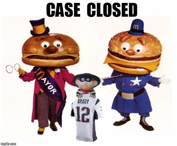 Hamburglar did it! | CASE  CLOSED | image tagged in memes,funny,tom brady,superbowl,patriots,nfl memes | made w/ Imgflip meme maker