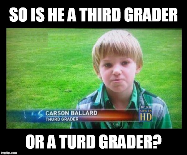 Spelling Nazi, just can't help it!  But sometimes ya just can't make this stuff up! | SO IS HE A THIRD GRADER OR A TURD GRADER? | image tagged in memes,funny,misspelled,spellcheck,kids,grammar nazi | made w/ Imgflip meme maker