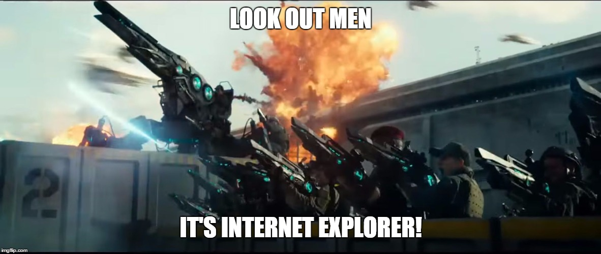 Air defense | LOOK OUT MEN IT'S INTERNET EXPLORER! | image tagged in air defense | made w/ Imgflip meme maker