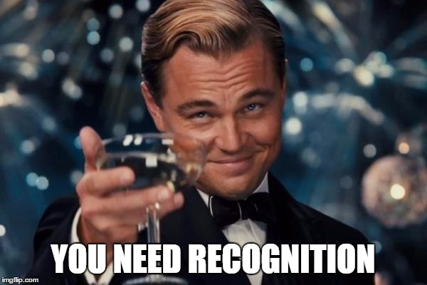 Leonardo Dicaprio Cheers Meme | YOU NEED RECOGNITION | image tagged in memes,leonardo dicaprio cheers | made w/ Imgflip meme maker