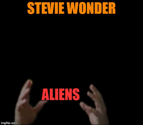 STEVIE WONDER ALIENS | made w/ Imgflip meme maker