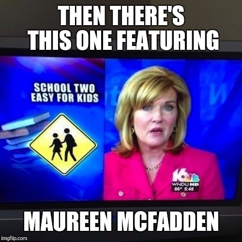 THEN THERE'S THIS ONE FEATURING MAUREEN MCFADDEN | made w/ Imgflip meme maker