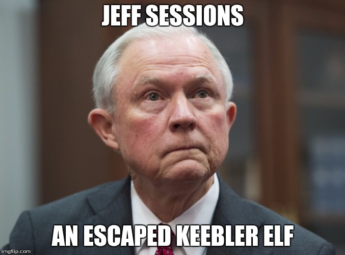 JEFF SESSIONS AN ESCAPED KEEBLER ELF | image tagged in politics lol | made w/ Imgflip meme maker