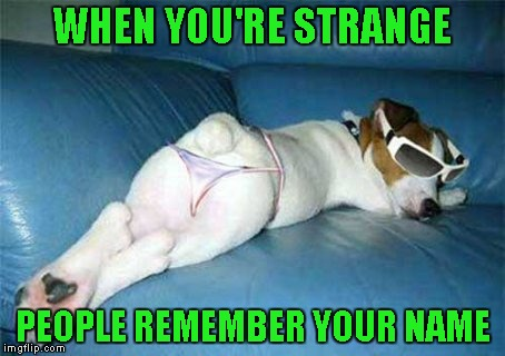 WHEN YOU'RE STRANGE PEOPLE REMEMBER YOUR NAME | made w/ Imgflip meme maker