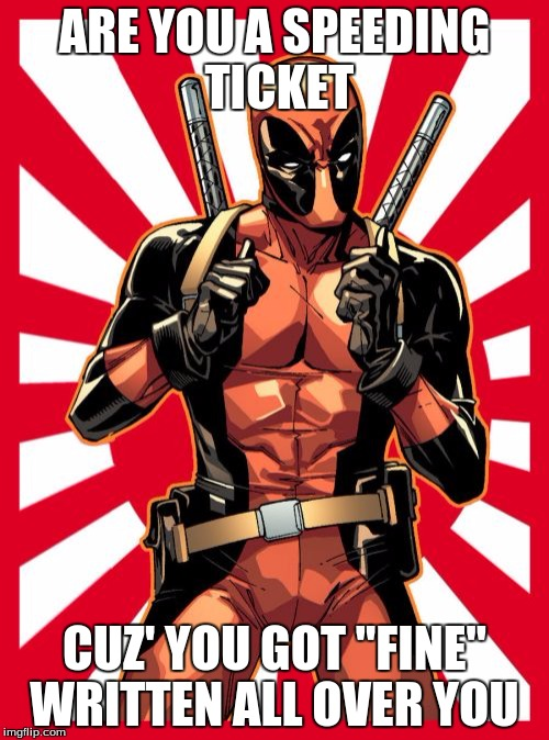 "Deadpool Pick Up Lines | ARE YOU A SPEEDING TICKET CUZ' YOU GOT ""FINE"" WRITTEN ALL OVER YOU 