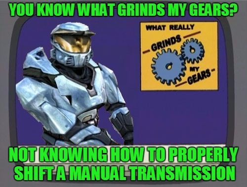 You Know What Grinds My Gears? | YOU KNOW WHAT GRINDS MY GEARS? NOT KNOWING HOW TO PROPERLY SHIFT A MANUAL TRANSMISSION | image tagged in ghostofchurch grinds my gears,manual transmission,shifting,automatic for this ghost,memes | made w/ Imgflip meme maker