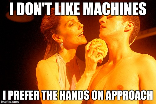 I DON'T LIKE MACHINES I PREFER THE HANDS ON APPROACH | made w/ Imgflip meme maker