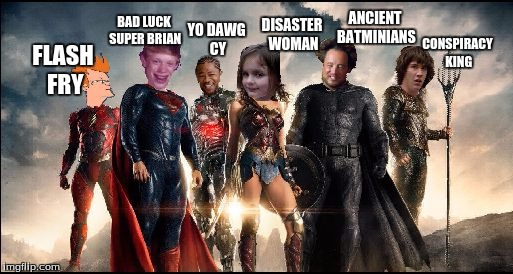 The Justice League Of Memes | FLASH FRY BAD LUCK SUPER BRIAN YO DAWG CY DISASTER WOMAN ANCIENT BATMINIANS CONSPIRACY KING | image tagged in the justice league of memes | made w/ Imgflip meme maker