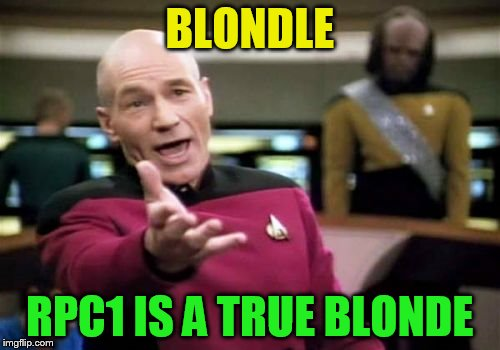 Picard Wtf Meme | BLONDLE RPC1 IS A TRUE BLONDE | image tagged in memes,picard wtf | made w/ Imgflip meme maker