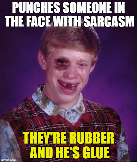 PUNCHES SOMEONE IN THE FACE WITH SARCASM THEY'RE RUBBER AND HE'S GLUE | made w/ Imgflip meme maker
