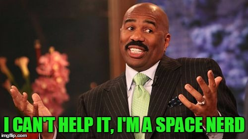 Steve Harvey Meme | I CAN'T HELP IT, I'M A SPACE NERD | image tagged in memes,steve harvey | made w/ Imgflip meme maker