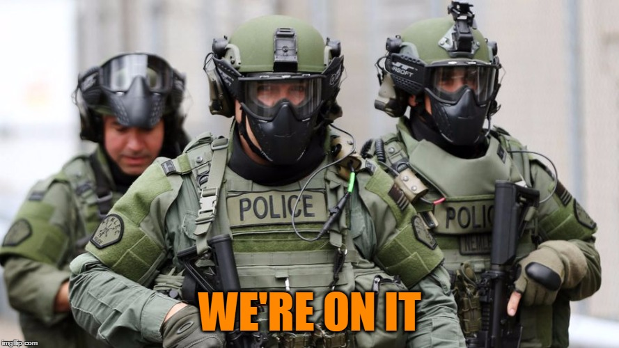 SWAT | WE'RE ON IT | image tagged in swat | made w/ Imgflip meme maker