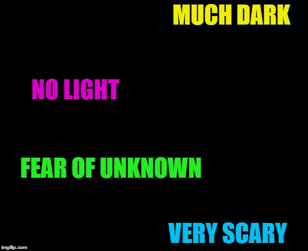 Lights out week - an Octavia_Melody event | MUCH DARK VERY SCARY NO LIGHT FEAR OF UNKNOWN | image tagged in darkness,memes,doge,lights out week | made w/ Imgflip meme maker