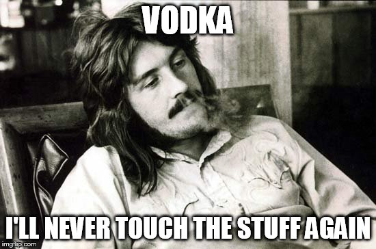 VODKA I'LL NEVER TOUCH THE STUFF AGAIN | made w/ Imgflip meme maker