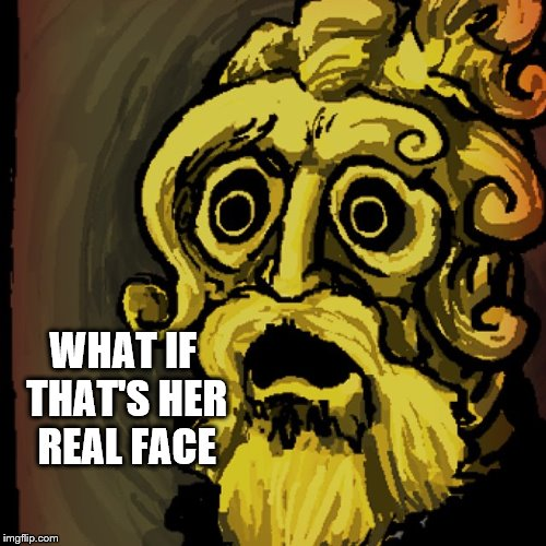 WHAT IF THAT'S HER REAL FACE | made w/ Imgflip meme maker