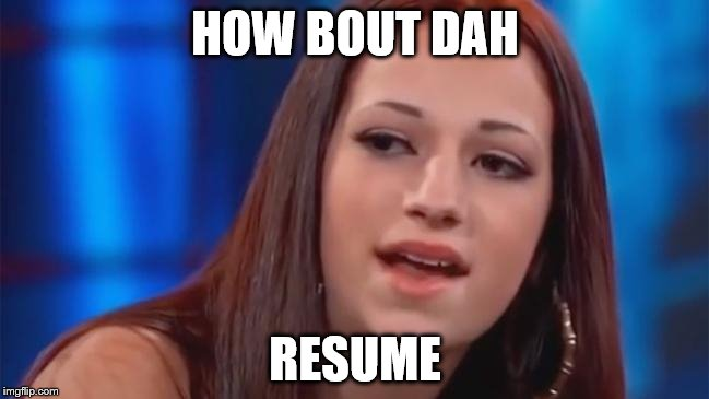 image tagged in resume dr phil catch me outside how bout dat job