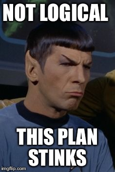 NOT LOGICAL THIS PLAN STINKS | made w/ Imgflip meme maker