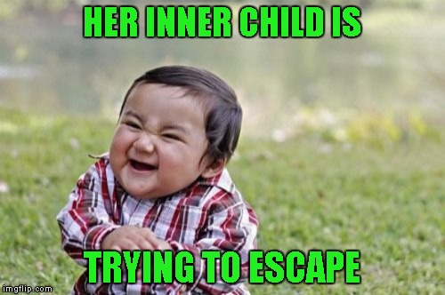 Evil Toddler Meme | HER INNER CHILD IS TRYING TO ESCAPE | image tagged in memes,evil toddler | made w/ Imgflip meme maker