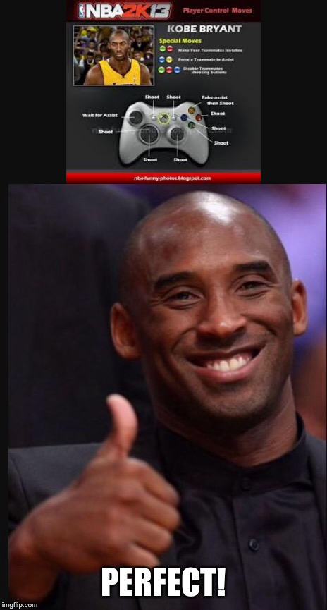 Kobe Bryant moves | PERFECT! | image tagged in kobe bryant | made w/ Imgflip meme maker