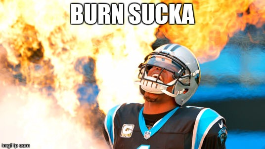 BURN SUCKA | image tagged in football,fire,burn | made w/ Imgflip meme maker
