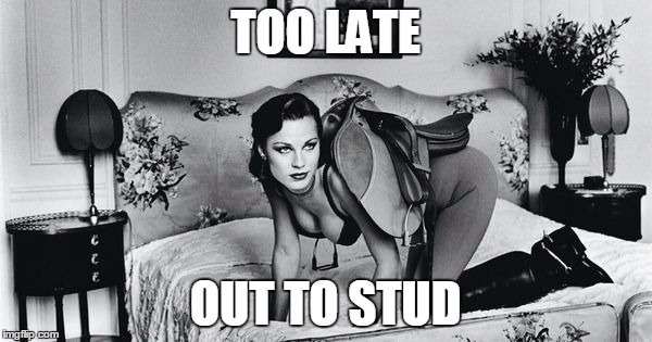 TOO LATE OUT TO STUD | made w/ Imgflip meme maker