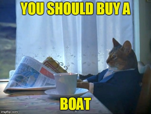 YOU SHOULD BUY A BOAT | made w/ Imgflip meme maker