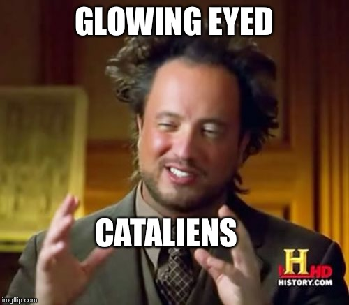 Ancient Aliens Meme | GLOWING EYED CATALIENS | image tagged in memes,ancient aliens | made w/ Imgflip meme maker