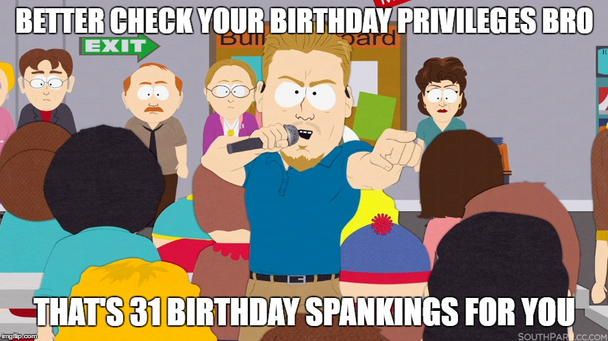 Pc Principal Check Your Birthday Privileges Imgflip
