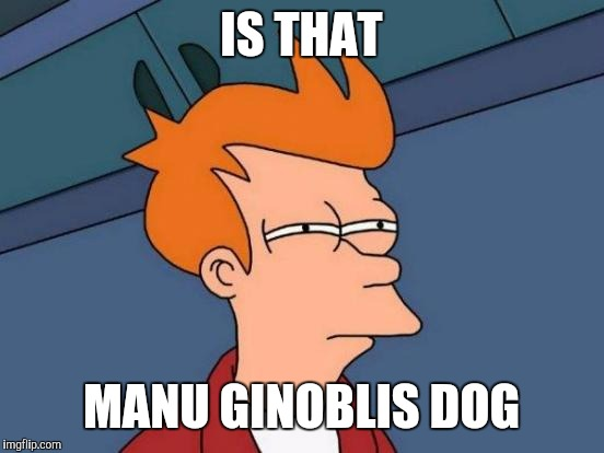 Futurama Fry Meme | IS THAT MANU GINOBLIS DOG | image tagged in memes,futurama fry | made w/ Imgflip meme maker
