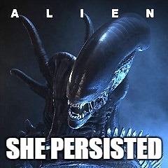 SHE PERSISTED | image tagged in she persisted,alien | made w/ Imgflip meme maker