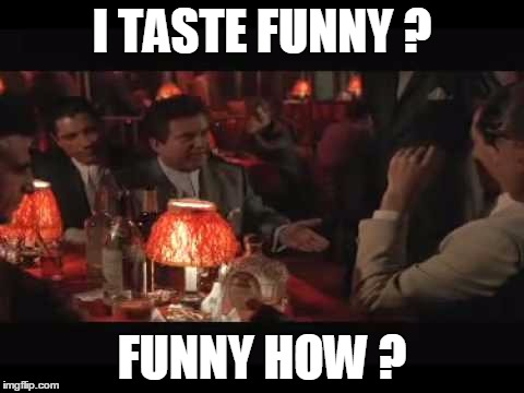 I TASTE FUNNY ? FUNNY HOW ? | made w/ Imgflip meme maker