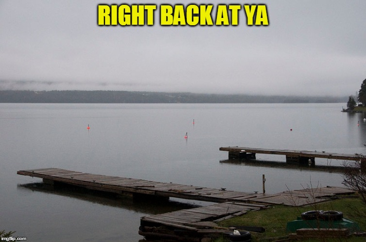 RIGHT BACK AT YA | made w/ Imgflip meme maker