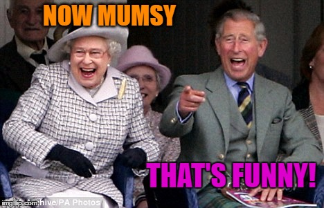 NOW MUMSY THAT'S FUNNY! | made w/ Imgflip meme maker